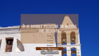 It is double pleasure to deceive the deceiver.