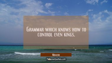 Grammar which knows how to control even kings.