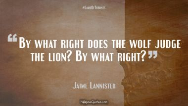 By what right does the wolf judge the lion? By what right? Quotes