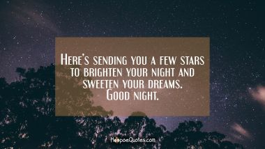 Here's sending you a few stars to brighten your night and sweeten your dreams. Good night. Good Night Quotes