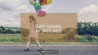 Happy birthday, my sweet wife! Birthday Quotes