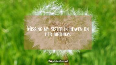 Missing my sister in heaven on her birthday Quotes