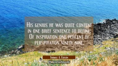 His genius he was quite content in one brief sentence to define, Of inspiration one percent of pers