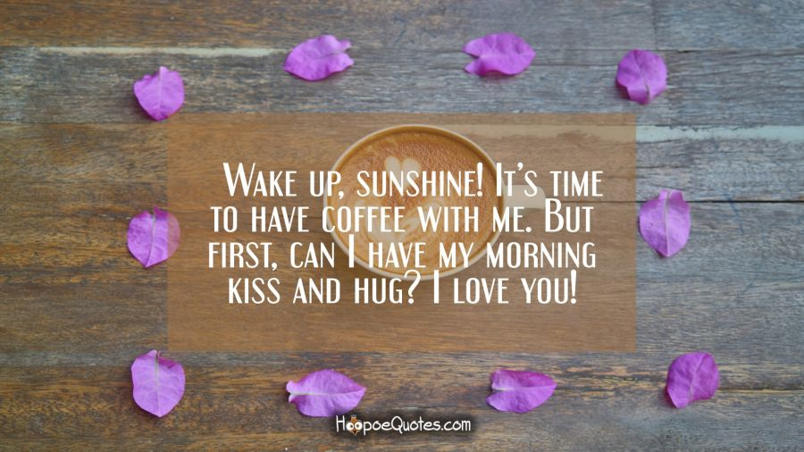 Wake Up Sunshine Its Time To Have Coffee With Me But First Can