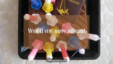 Wish U very happy birthday! Quotes