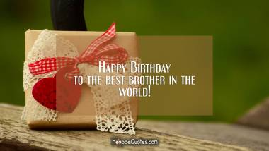 Happy Birthday to the best brother in the world! Birthday Quotes
