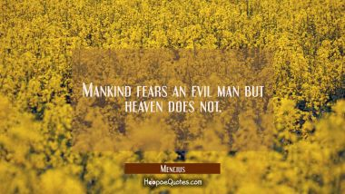 Mankind fears an evil man but heaven does not.