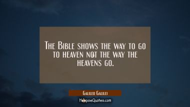 The Bible shows the way to go to heaven not the way the heavens go.