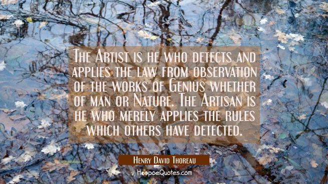 The Artist is he who detects and applies the law from observation of the works of Genius whether of