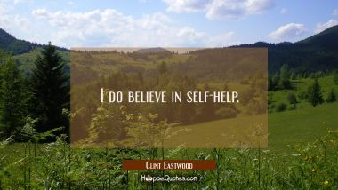 I do believe in self-help.