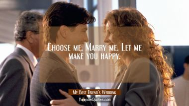 Choose me. Marry me. Let me make you happy. Quotes
