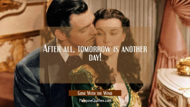 After all, tomorrow is another day! Quotes