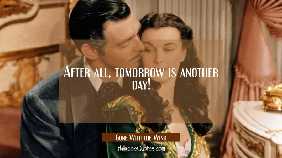 After all, tomorrow is another day! Movie Quotes Quotes