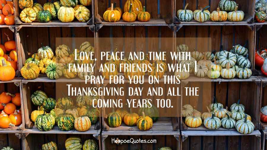 Love Peace And Time With Family And Friends Is What I Pray For You