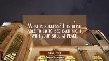 What is success? It is being able to go to bed each night with your soul at peace Paulo Coelho Quotes