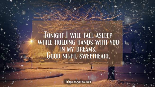 Tonight I will fall asleep while holding hands with you in my dreams. Good night, sweetheart.