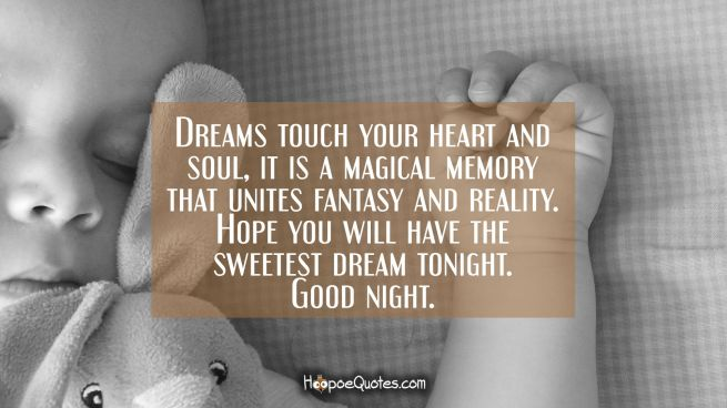 Dreams touch your heart and soul, it is a magical memory that unites fantasy and reality. Hope you will have the sweetest dream tonight. Good Night.