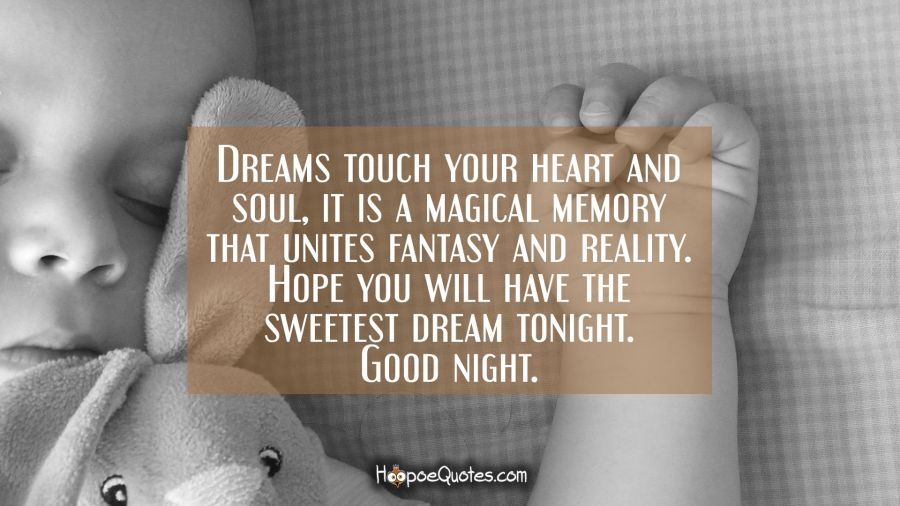 Dreams touch your heart and soul, it is a magical memory that unites fantasy and reality. Hope you will have the sweetest dream tonight. Good Night. Good Night Quotes