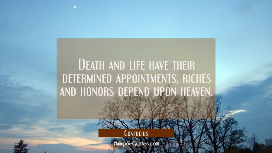 Death And Life Have Their Determined Appointments Riches And Honors Impressive Quotes About Death And Life