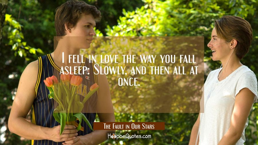 I fell in love the way you fall asleep: Slowly, and then all at once. Movie Quotes Quotes