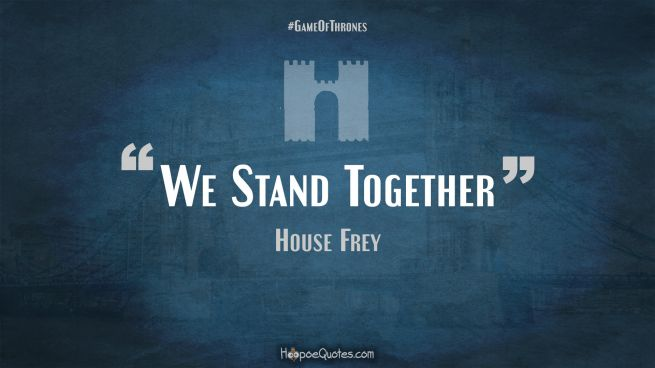 We Stand Together Game of Thrones Quotes