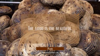 The good is the beautiful.
