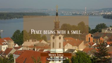 Peace begins with a smile. Quotes