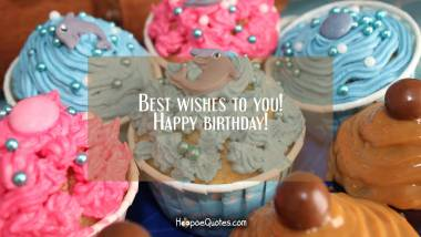 Best wishes to you! Happy birthday! Birthday Quotes