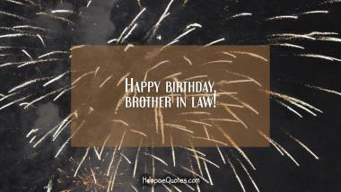 Happy birthday, brother in law! Quotes