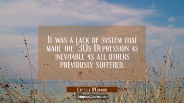 It was a lack of system that made the '30s Depression as inevitable as all others previously suffer