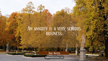 An annuity is a very serious business.