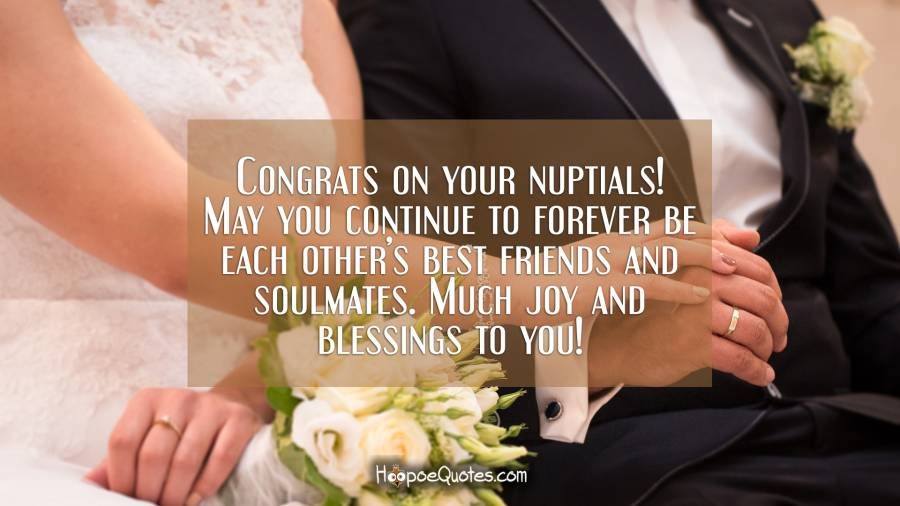 Congrats on your nuptials! May you continue to forever be each other's best friends and soulmates. Much joy and blessings to you! Wedding Quotes