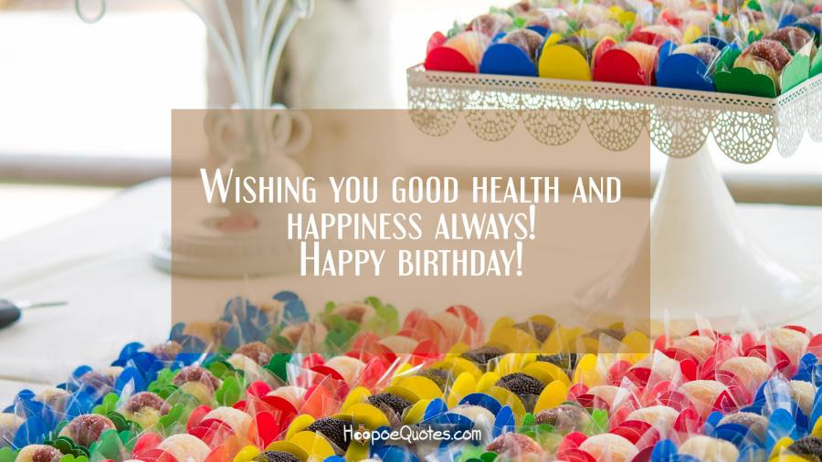 Wishing you good health and happiness always! Happy birthday