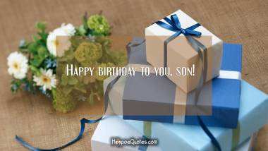 Happy birthday to you, son! Quotes