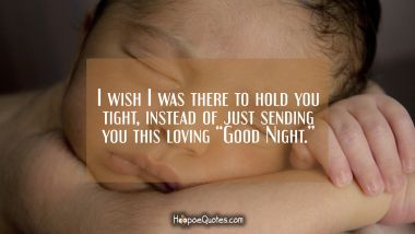 "I wish I was there to hold you tight, instead of just sending you this loving ""Good Night."" Good Night Quotes"