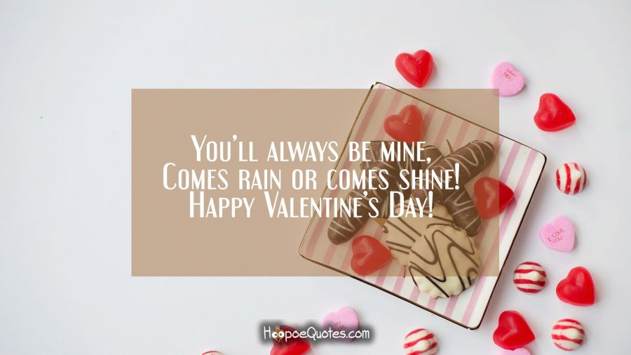 Youll Always Be Mine Comes Rain Or Comes Shine Happy Valentines