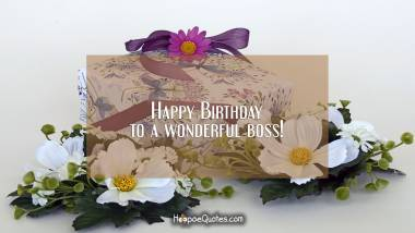 Happy birthday to a wonderful boss! Birthday Quotes