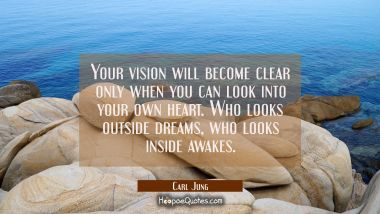 Your vision will become clear only when you can look into your own heart. Who looks outside dreams, Carl Jung Quotes