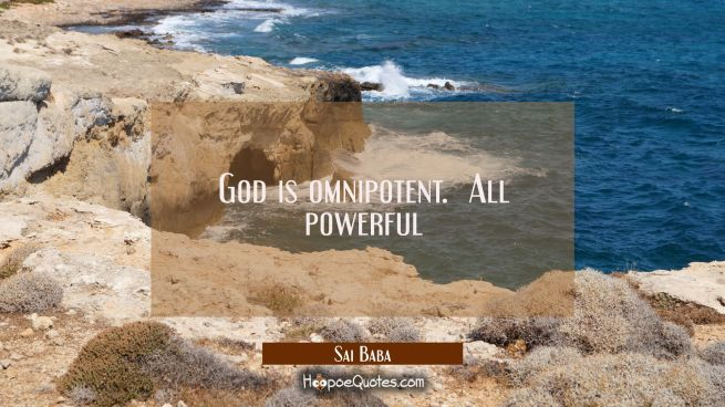 God is omnipotent. All powerful