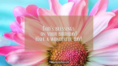God's blessings on your birthday! Have a wonderful day! Quotes