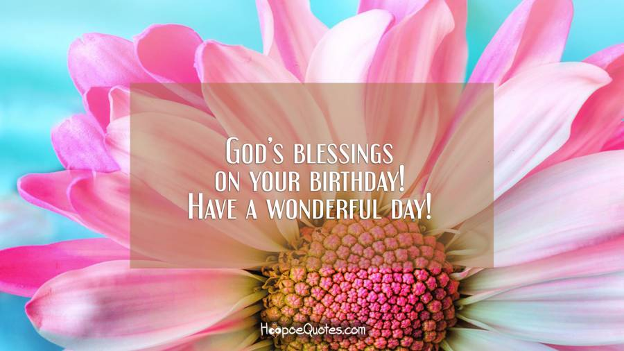 God's blessings on your birthday! Have a wonderful day! Birthday Quotes