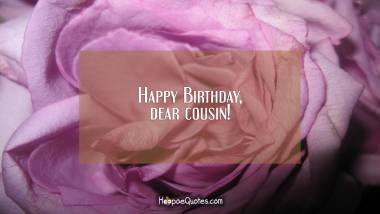 Happy Birthday, dear cousin! Quotes