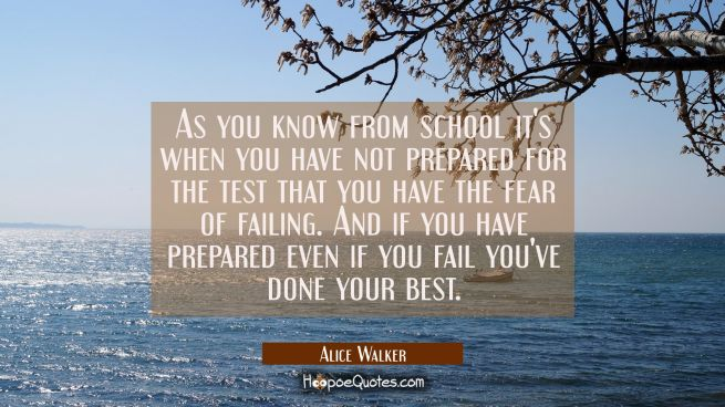 As you know from school it's when you have not prepared for the test that you have the fear of fail