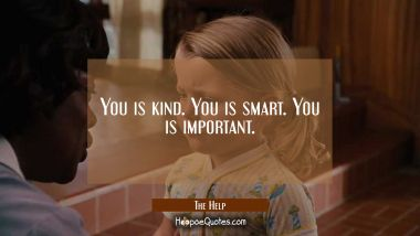 You is kind. You is smart. You is important. Quotes