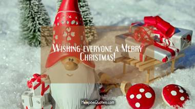 Wishing everyone a Merry Christmas! Christmas Quotes