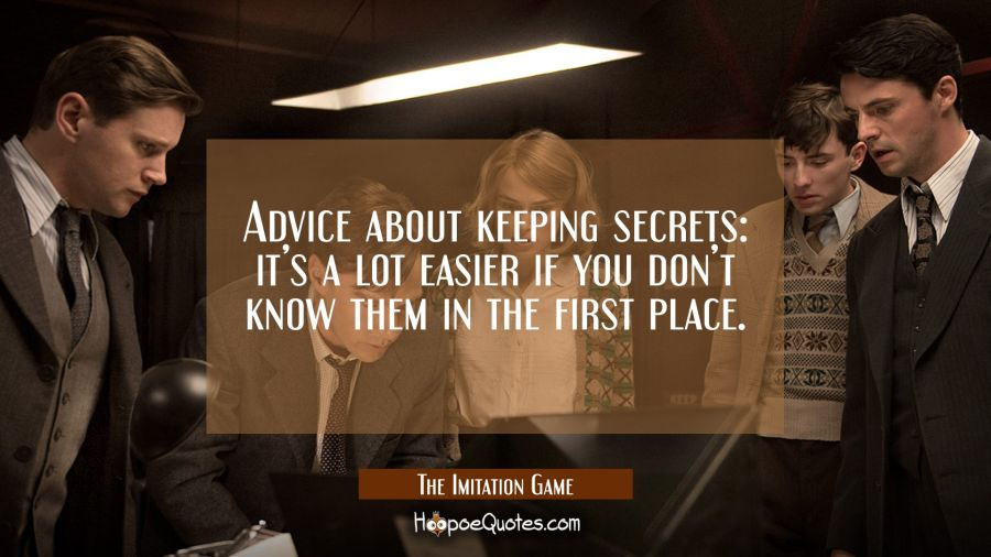 Advice about keeping secrets: it's a lot easier if you don't know them in the first place. Movie Quotes Quotes