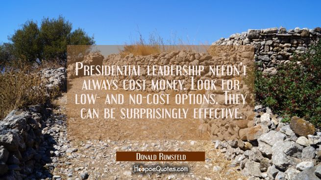 Presidential leadership needn't always cost money. Look for low- and no-cost options. They can be s