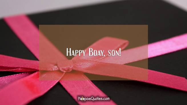 Happy Bday, son!