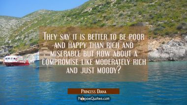 They say it is better to be poor and happy than rich and miserable but how about a compromise like