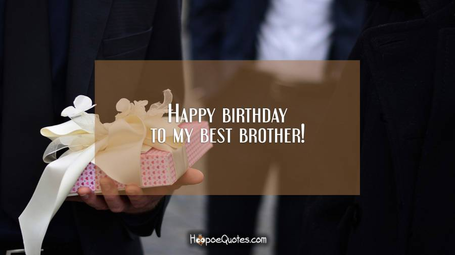 Happy birthday to my best brother! Birthday Quotes